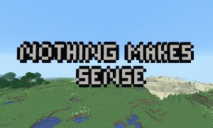 Télécharger Nothing Makes Sense pour Minecraft 1.15.1