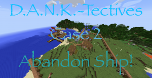 Télécharger D.A.N.K.-Tectives Case 2: Abandon Ship! pour Minecraft 1.12